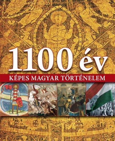 1100 év - Képes magyar történelem - Marton Éva |