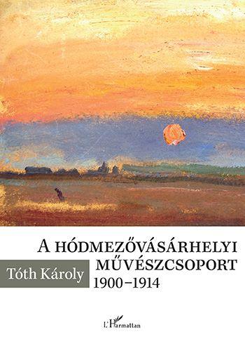 A hódmezővásárhelyi művészcsoport 1900-1914 - Tóth Károly pdf epub