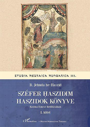 Széfer haszidim - Haszidok könyve I. - R. Jehuda he-Haszid |