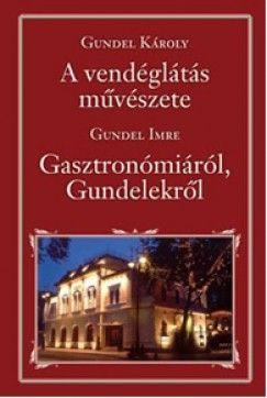 A vendéglátás művészete - Gasztronómiáról, Gundelekről - Gundel Károly pdf epub