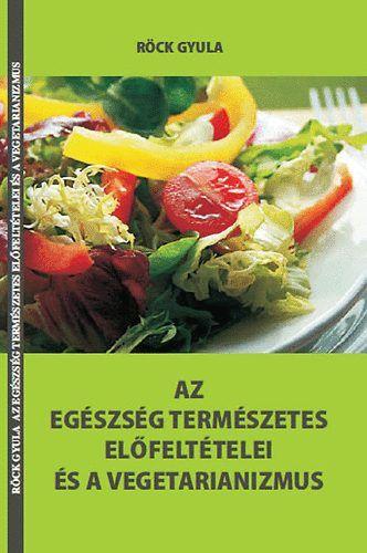 Az egészség természetes előfeltételei és a vegetarianizmus