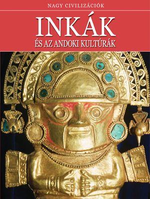 Inkák és az andoki kultúrák - Nagy civilizációk 1.
