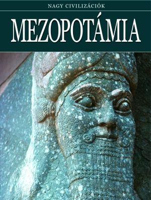 Mezopotámia - Nagy civilizációk 3.