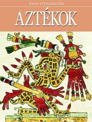 Aztékok - Nagy civilizációk 10.