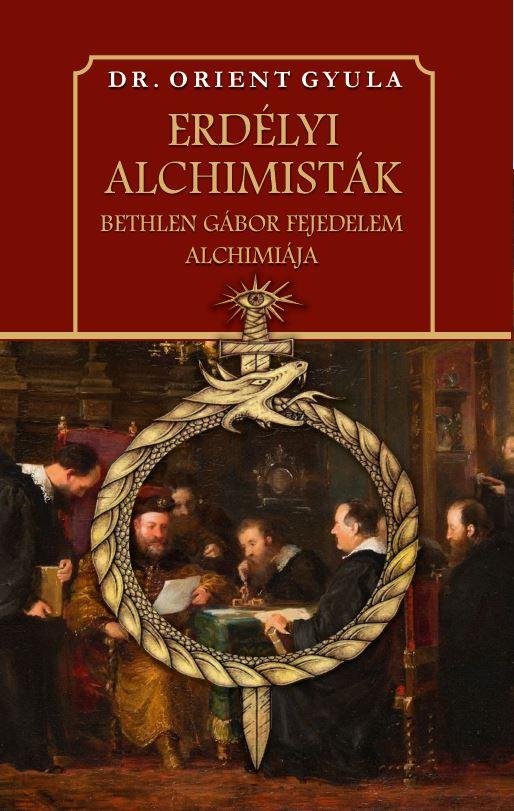 Erdélyi alchimisták Bethlen Gábor fejedelem alchimiája