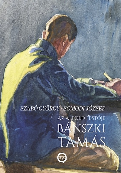 Az alföld festője Bánszki Tamás