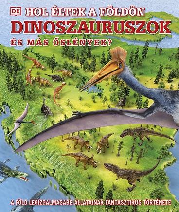 Hol éltek a Földön dinoszauruszok és más őslények?