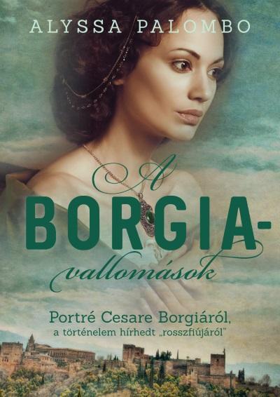 """A Borgia-vallomások - Portré Cesare Borgiáról, a történelem hírhedt """"rosszfiújáról"""""""