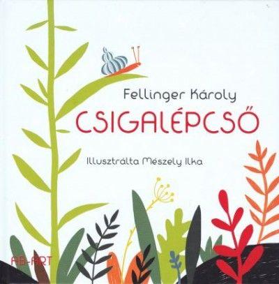 Csigalépcső - Válogatott gyermekversek - Fellinger Károly pdf epub