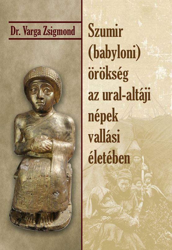 Dr Varga Zsigmond - Szumir (babyloni) örökség az ural-altáji népek vallási életében