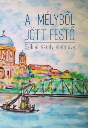 A mélyből jött festő - Jenes Gyula pdf epub