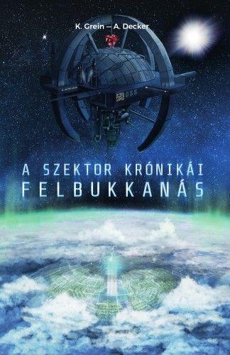 A Szektor krónikái - Felbukkanás - K. Grein pdf epub