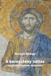 A keresztény vallás megszületésének története - Kovács György |
