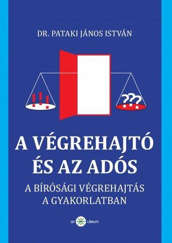 A végrehajtó és az adós - dr. Pataki János István pdf epub