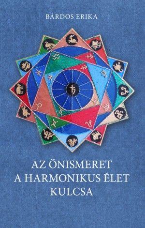 Az önismeret a harmonikus élet kulcsa - Bárdos Erika pdf epub