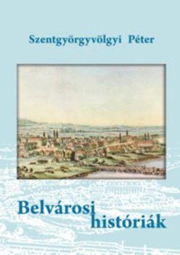 Belvárosi históriák - Szentgyörgyvölgyi Péter pdf epub