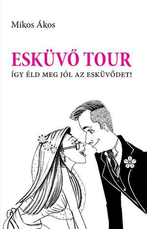 Esküvő Tour - Így éld meg jól az esküvődet!