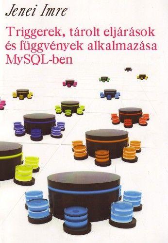 Triggerek, tárolt eljárások és függvények alkalmazása MySQL-ben - Jenei Imre pdf epub