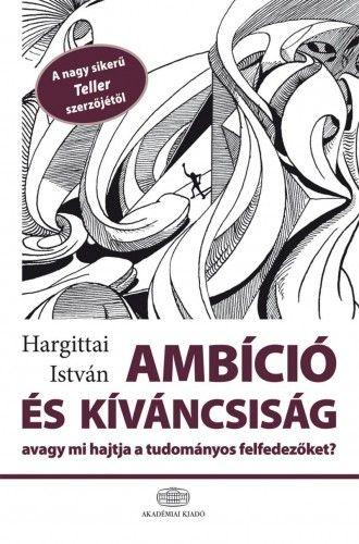 Ambíció és kíváncsiság, avagy mi hajtja a tudományos felfedezőket - Hargittai István pdf epub