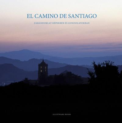 El Camino de Santiago - Zarándoklat képekben és gondolatokban