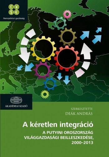 A kéretlen integráció - A putyini Oroszország világgazdasági beilleszkedése 2000-2013