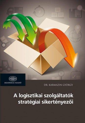 A logisztikai szolgáltatók stratégiai sikertényezői