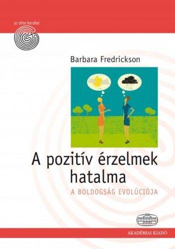 A pozitív érzelmek hatalma - A boldogság evolúciója - Barbara Fredrickson pdf epub
