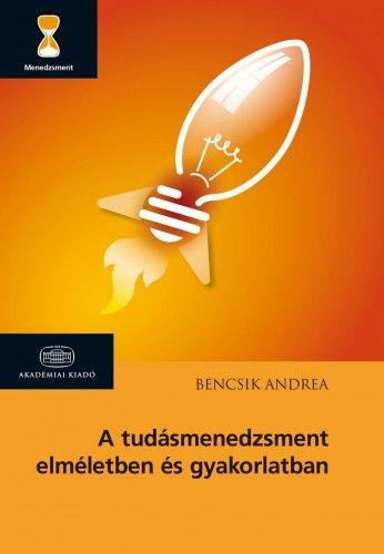 A tudásmenedzsment elméletben és gyakorlatban - Bencsik Andrea pdf epub