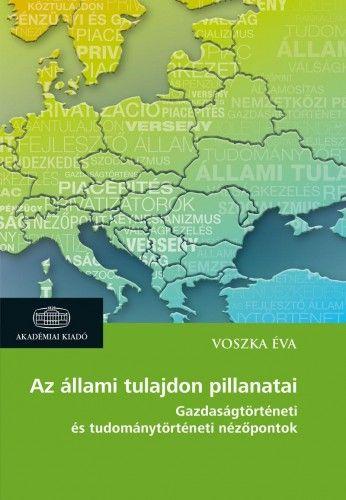 Az állami tulajdon pillanatai - Gazdaságtörténeti és tudománytörténeti nézőpontok - Voszka Éva pdf epub