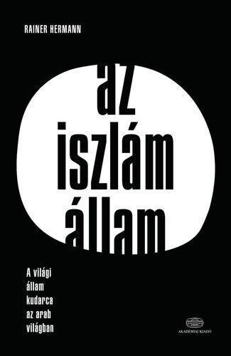 Az Iszlám Állam - A világi állam kudarca az arab világban