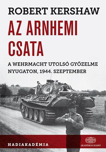 Az arnhemi csata - A Wehrmacht utolsó győzelme nyugaton, 1944. szeptember
