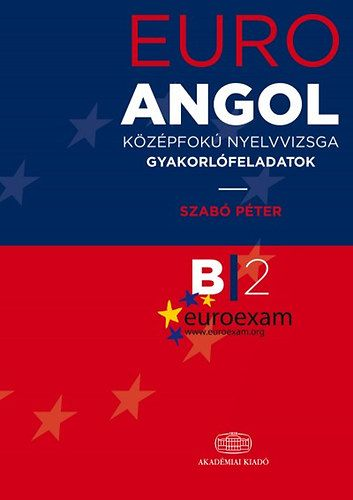 EuroExam Angol középfokú nyelvvizsga gyakorlófeladatok B/2 - SZABÓ PÉTER pdf epub