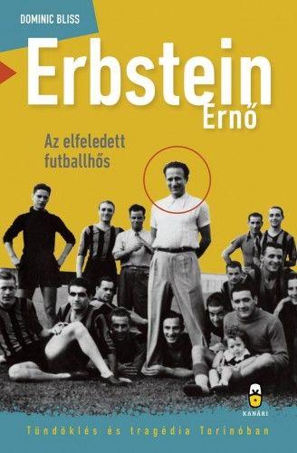 Erbstein Ernő, az elfeledett futballhős - Tündöklés és tragédia Torinóban