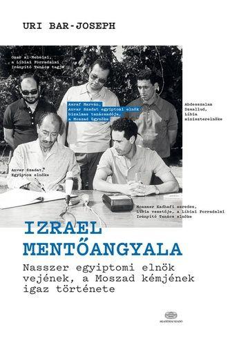 Izrael mentőangyala - Nasszer egyiptomi elnök vejének, a Moszad kémjének igaz története - Uri Bar-Joseph pdf epub