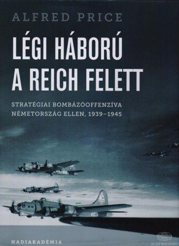 Légi háború a Reich felett - Alfred Price |