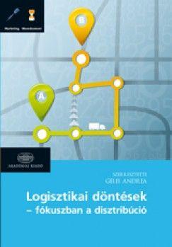 Logisztikai döntések - fókuszban a disztribúció - Gelei Andrea pdf epub