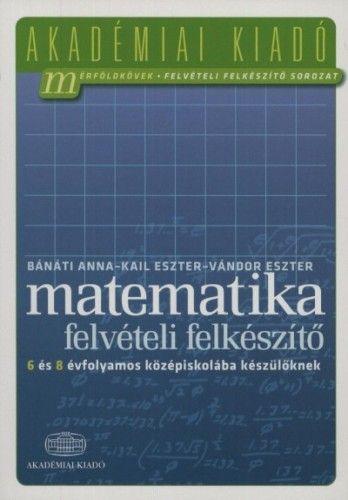 Matematika felvételi felkészítő 6 és 8 évfolyamos középiskolába készülőknek