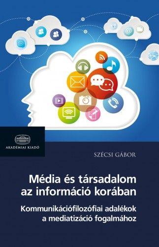 Média és társadalom az információ korában - Szécsi Gábor pdf epub