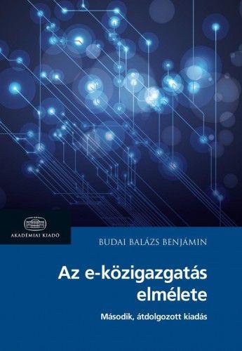 Az e-közigazgatás elmélete - Budai Balázs Benjámin |
