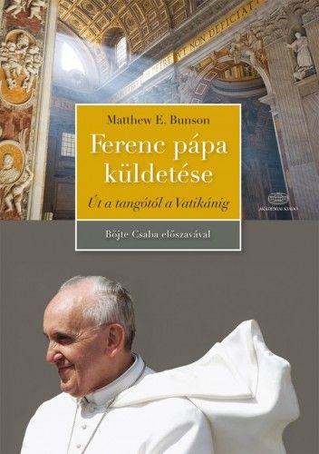 Ferenc pápa küldetése - Matthew Bunson |