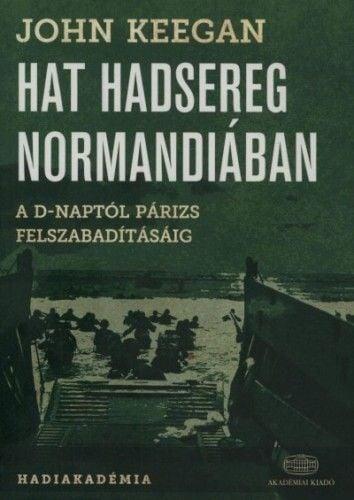 Hat hadsereg Normandiában - John Keegan pdf epub