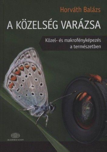 Horváth Balázs - A közelség varázsa - Közel- és makrofényképezés a természetben