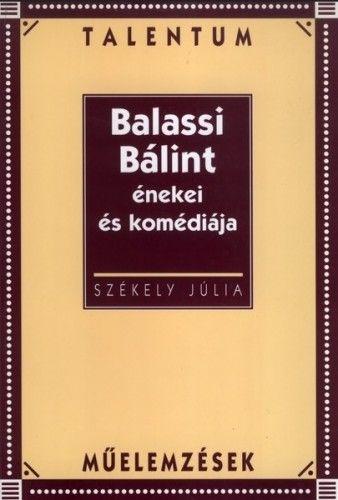 Balassi Bálint énekei és komédiája - SZÉKELY JÚLIA pdf epub
