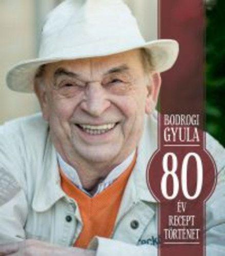 80 év, 80 recept, 80 történet - Bodrogi Gyula pdf epub