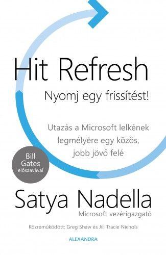 Hit Refresh - Nyomj egy frissítést! - Utazás a Microsoft lelkének legmélyére egy közös, jobb jövő felé