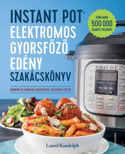 Instant Pot - elektromos gyorsfőző edény szakácskönyv - Laurel Randolph pdf epub