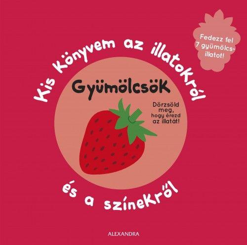 Kis Könyvem az illatokról és a színekről - Gyümölcsök -  pdf epub