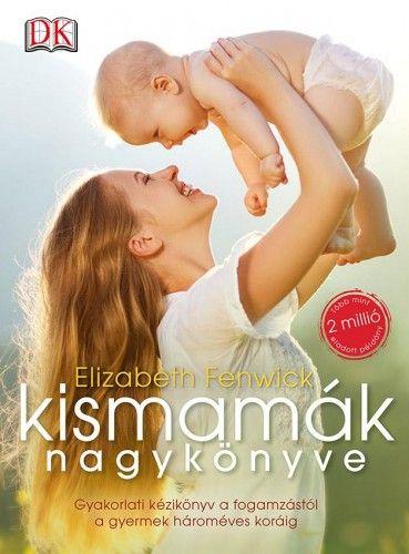 Kismamák nagykönyve - Gyakorlati kézikönyv a fogamzástól a gyermek hároméves koráig - Elizabeth Fenwick pdf epub