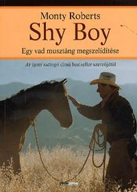 Shy Boy - Egy vad musztáng megszelídítése - Monty Roberts |