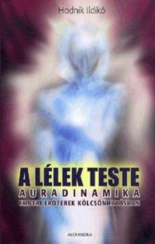 A lélek teste - Auradinamika - Emberi erőterek kölcsönhatásban - Hodnik Ildikó pdf epub